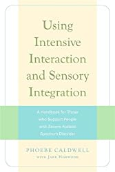 Using Intensive Interaction and Sensory Integration: A Handbook for Those who Support People with Severe Autistic Spectrum Disorder