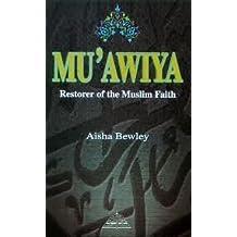 Mu'awiya - Restorer of the Muslim Faith
