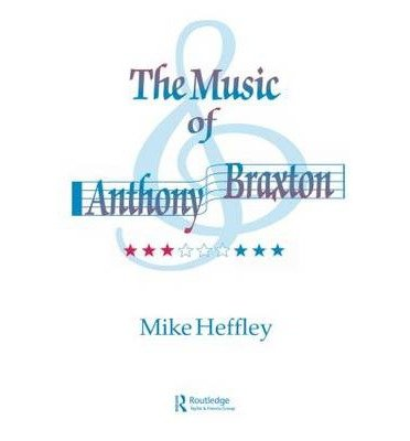 [(Music of Anthony Braxton)] [Author: Mike Heffley] published on (April, 2000)