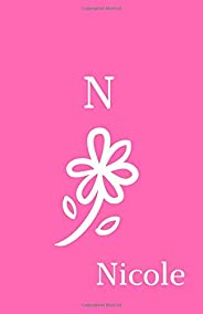 N Nicole: Personalized Journal Nicole (with initial N). Personalized Name Notebook To Write In For Women, Girls, Teen Girls.