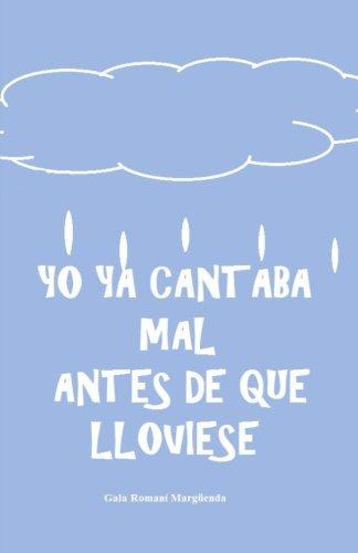 Yo ya cantaba mal antes de que lloviese por Romaní Margüenda Gala