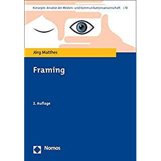 Framing (Konzepte. Ansatze Der Medien- Und Kommunikationswissenschaft)