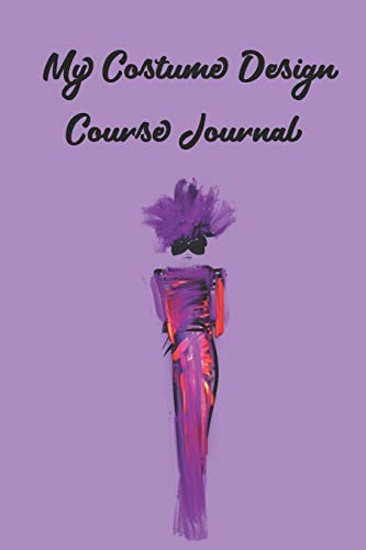 My Costume Design Course Journal: Stylishly illustrated little notebook is the perfect accessory for all your lessons and courses