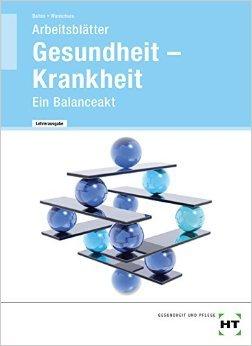 Gesundheit - Krankheit · Ein Balanceakt: Arbeitsblätter mit Lösungen - Lehrerausgabe /Prüfstück ( 1. Dezember 2012 )