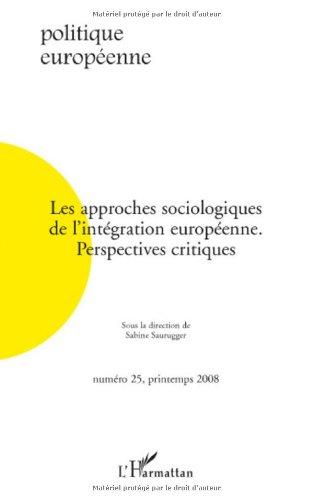 Politique européenne, N° 25 : Les approches sociologiques de l'intégration européenne : Perspectives critiques