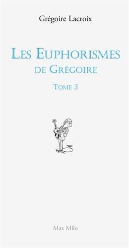 Les Euphorismes de Grégoire - tome 3 (03) par Gregoire Lacroix