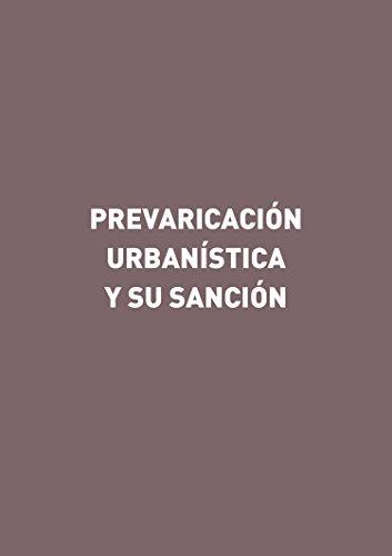 Prevaricación urbanística y su sanción por Gorgonio Martínez Atienza