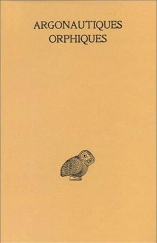 Orphee, Les Argonautiques Orphiques (Collection Des Universites De France Serie Grecque, Band 310) -