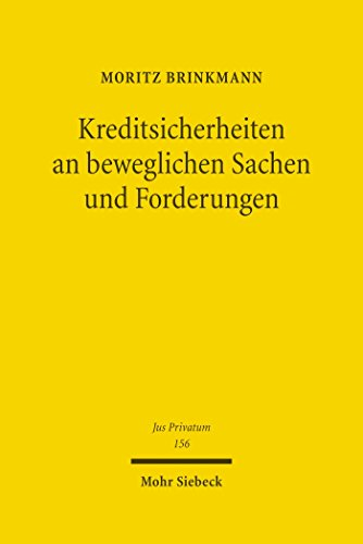 Kreditsicherheiten an beweglichen Sachen und Forderungen: Eine materiell-, insolvenz- und kollisionsrechtliche Studie des Rechts der Mobiliarsicherheiten ... Entwicklungen (Jus Privatum 156)