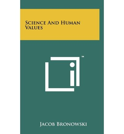 [(Science and Human Values)] [Author: Jacob Bronowski] published on (September, 2011)