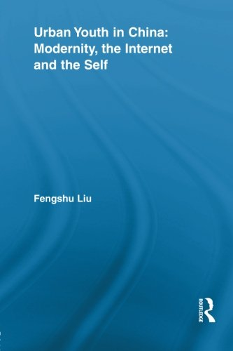 Urban Youth in China: Modernity, the Internet and the Self (Routledge Research in Information Technology and Society)