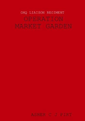 GHQ LIAISON REGIMENT: OPERATION MARKET GARDEN
