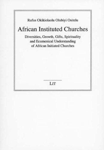 African Instituted Churches: Diversities, Growth, Gifts, Spirituality and Ecumenical Understanding of African Initiated Churches (Beitrage Zur Missionswissenschaft Und Interkulturellen Theologie)