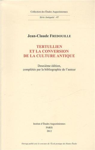 Tertullien et la conversion de la culture antique par Jean-Claude Fredouille