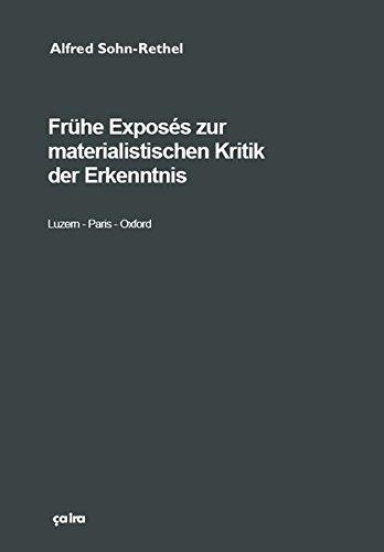 Frühe Exposés zur materialistischen Kritik der Erkenntnis: Luzern - Paris - Oxford. 1936-1937 und ergänzende Texte (Alfred Sohn-Rethel)