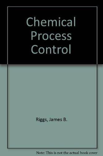Chemical Process Control by James B. Riggs (2002-08-31)