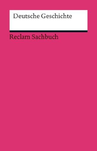 Deutsche Geschichte: Reclams Ländergeschichten. Aktualisierte und ergänzte Ausgabe 2013