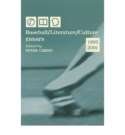 [(Baseball, Literature, Culture: Essays, 1995-2001)] [Author: Peter Carino] published on (November, 2003)
