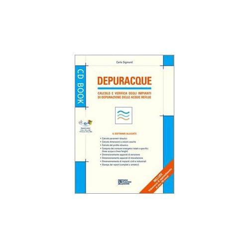 Depuracque. Calcolo E Verifica Degli Impianti Di Depurazione Delle Acque Reflue. Con Software