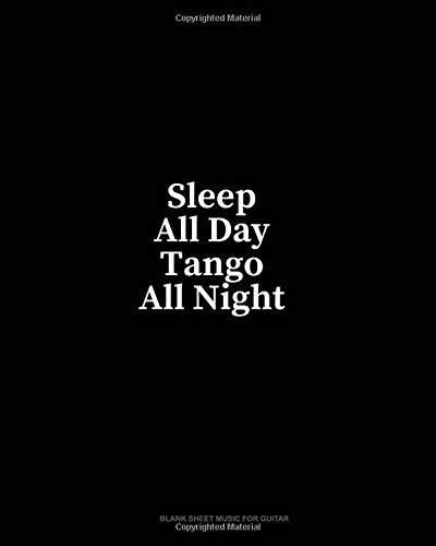 Sleep All Day Tango All Night: Blank Sheet Music for Guitar