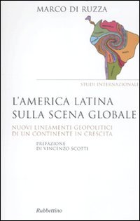 L'America latina sulla scena globale. Nuovi lineamenti geopolitici di un continente in crescita