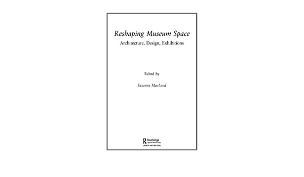 Reshaping Museum Space (Museum Meanings)
