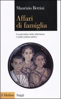 Affari di famiglia. La parentela nella letteratura e nella cultura antica