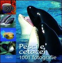 Pesci e cetacei. Ediz. illustrata (1002 fotografie)