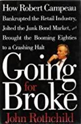 Going for Broke: How Robert Campeau Bankrupted the Retail Industry, Jolted the Junk Bond Market, and Brought the Booming Eighties to a Crashing Halt