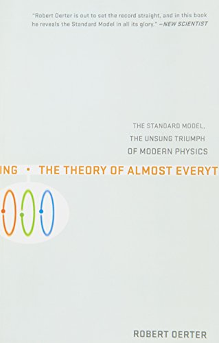 The Theory Of Almost Everything: The Standard Model, the Unsung Triumphs of Modern Physics: The Standard Model, the Unsung Triumph of Modern Physics