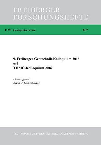 9. Freiberger Geotechnikkolloquium 2016 und THMC-Kolloquium 2016 (Freiberger Forschungshefte/Bergbau und Geotechnik)