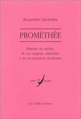 Prométhée : Histoire du mythe, de ses origines orientales à ses incarnations modernes