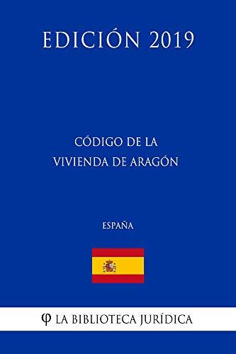 Código de la Vivienda de Aragón (España) (Edición 2019) por La Biblioteca Jurídica
