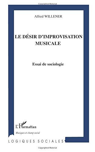 Le désir d'improvisation musicale : Essai de sociologie