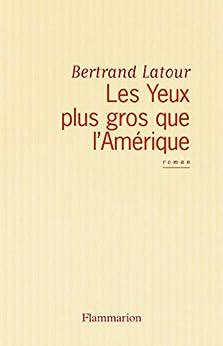 Les Yeux plus gros que l'Amérique (FICTION FRANCAI) par [Latour, Bertrand]