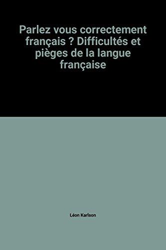 Parlez vous correctement français ? Difficultés et pièges de la langue française
