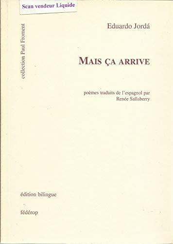 Mais ca arrive. : Edition bilingue par Eduardo Jorda
