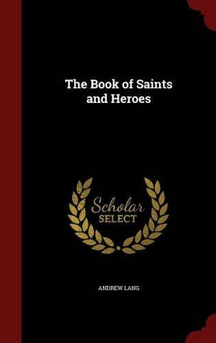 The Book of Saints and Heroes by Andrew Lang (2015-08-08)