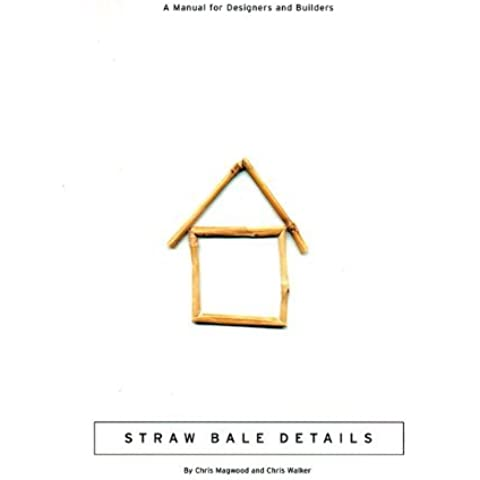 Straw Bale Details: A Manual for Designers