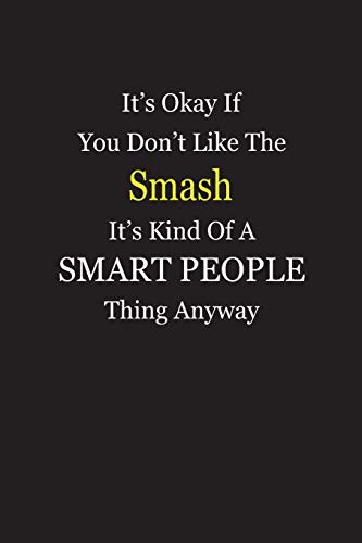 It's Okay If You Don't Like The Smash It's Kind Of A Smart People Thing Anyway: Blank Lined Notebook Journal