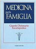Medicina per la famiglia. Grande dizionario enciclopedico