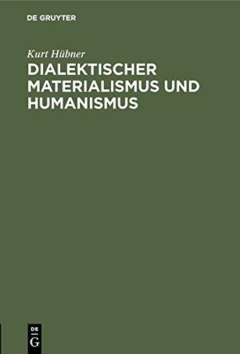 Dialektischer Materialismus und Humanismus: Festrede, gehalten am 22. November 1961 vor den neuimmatrikulierten Studenten der TU Berlin - Materialismus Dialektischer