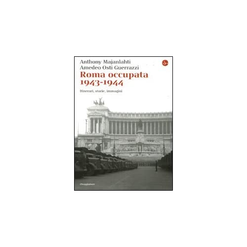 Roma Occupata 1943-1944. Itinerari, Storia, Immagini