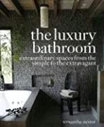 The Luxury Bathroom: Extraordinary Spaces from the Simple to the Extravagant by Samantha Nestor (2008-08-26)
