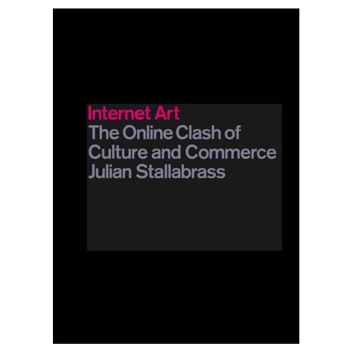Internet Art : The Online Clash of Culture and Commerce by Julian Stallabrass(2003-04-23)