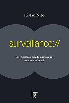 surveillance://: Les libertés au défi du numérique : comprendre et agir par [Nitot, Tristan]