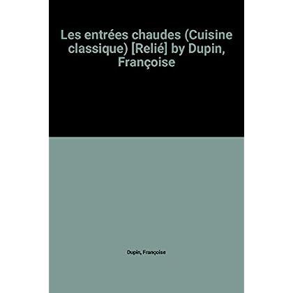 Les entrées chaudes (Cuisine classique) [Relié] by Dupin, Françoise
