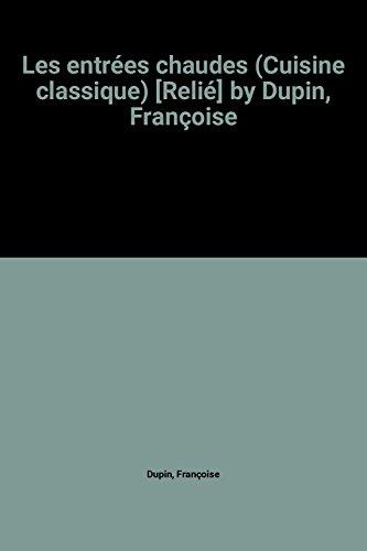 Les entrées chaudes (Cuisine classique) [Relié] by Dupin, Françoise par Françoise Dupin