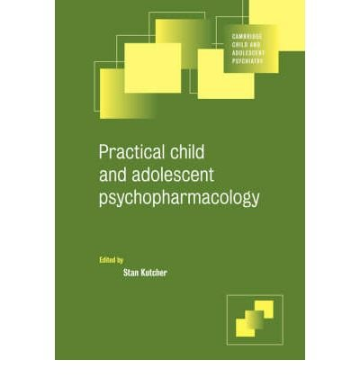 [(Practical Child and Adolescent Psychopharmacology)] [Author: Stan Kutcher] published on (April, 2007)