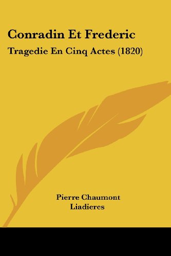 Conradin Et Frederic: Tragedie En Cinq Actes (1820)